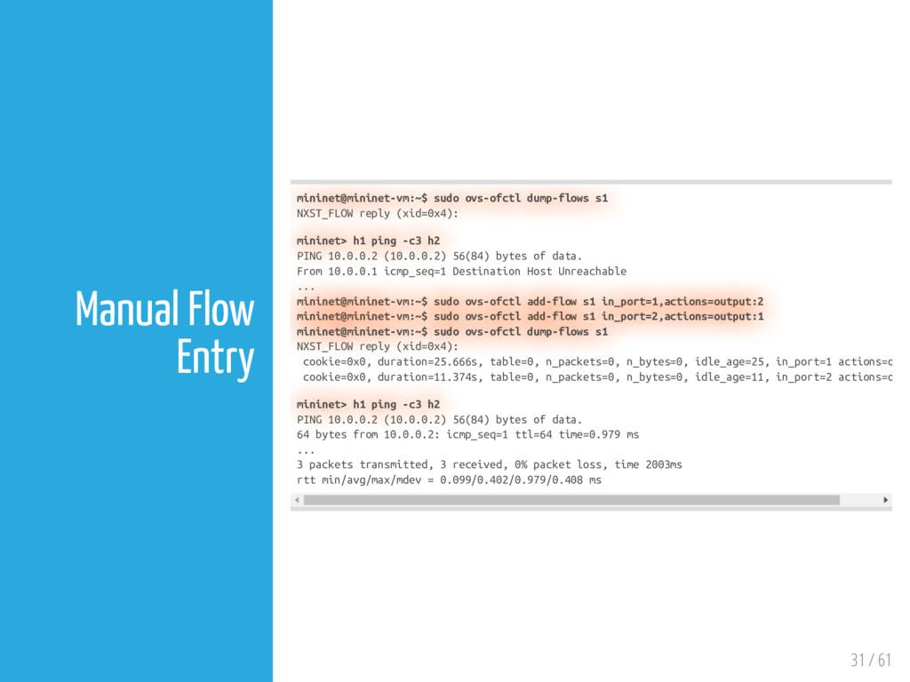 31 / 61 Manual Flow Entry mininet@mininet-vm:~$...