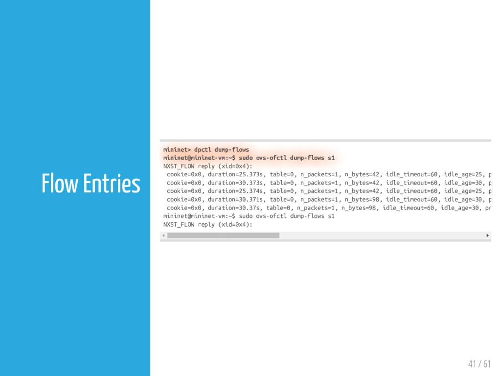 41 / 61 Flow Entries mininet> dpctl dump-flows ...