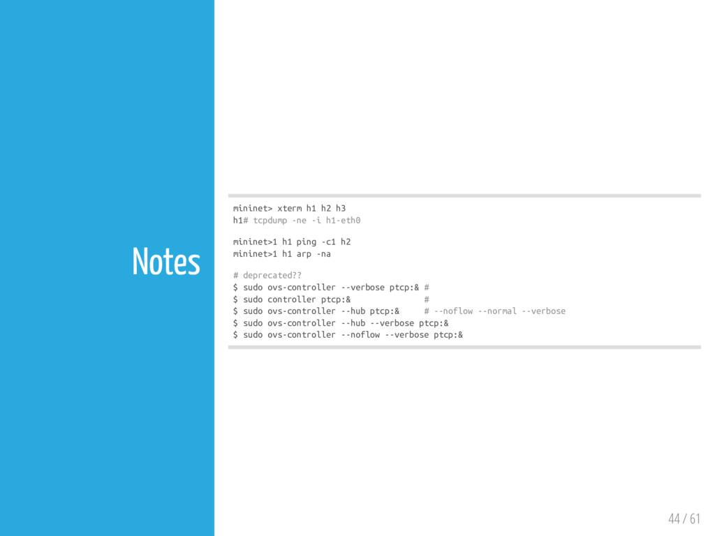 44 / 61 Notes mininet> xterm h1 h2 h3 h1# tcpdu...