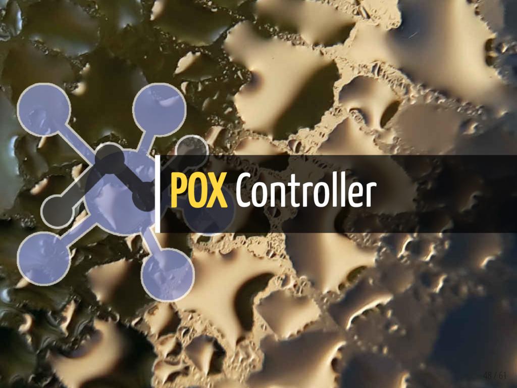 POX Controller 48 / 61