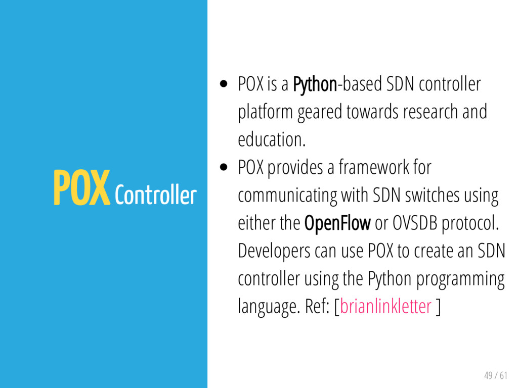 49 / 61 POX Controller POX is a Python-based SD...