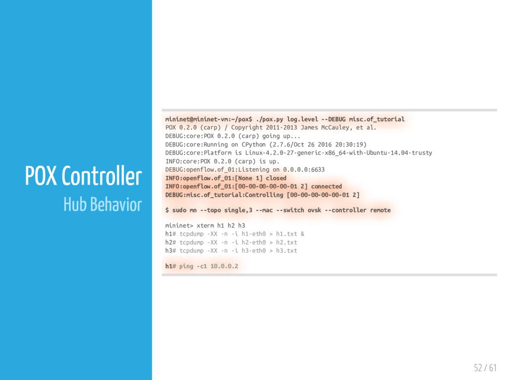 52 / 61 POX Controller Hub Behavior mininet@min...