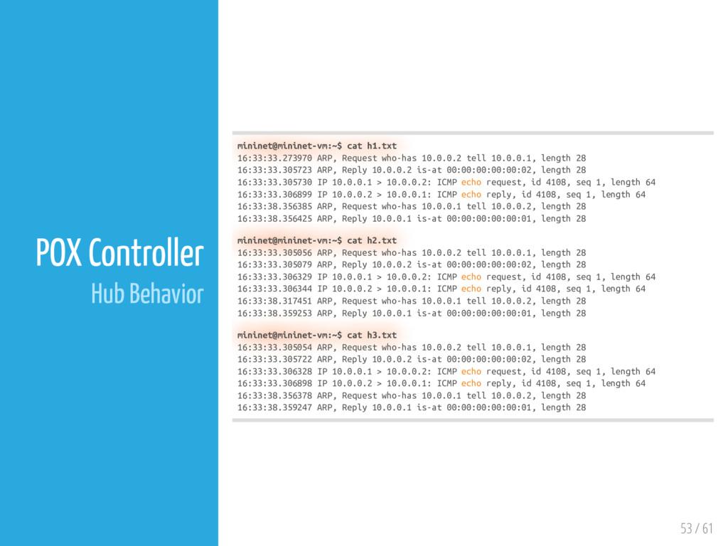53 / 61 POX Controller Hub Behavior mininet@min...