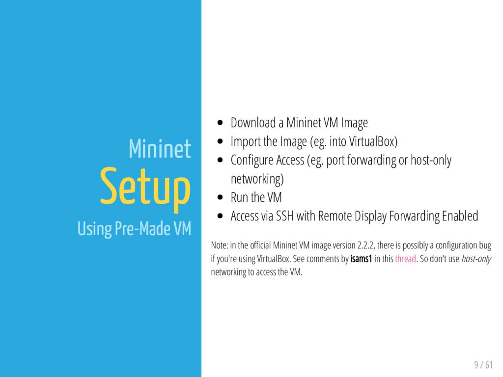 9 / 61 Mininet Setup Using Pre-Made VM Download...