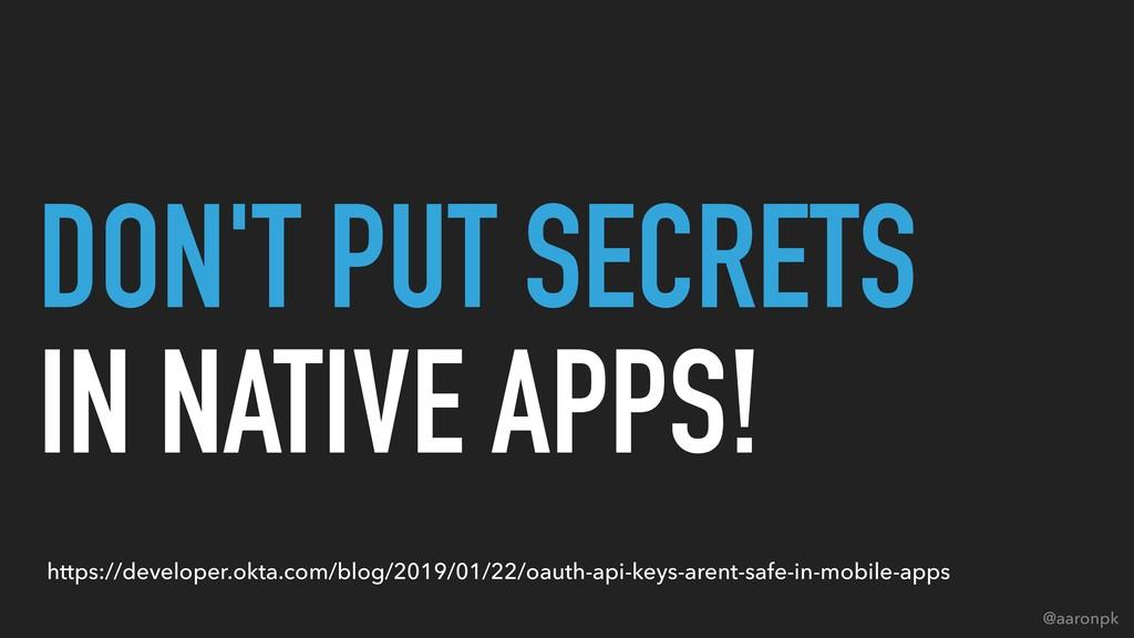 @aaronpk DON'T PUT SECRETS IN NATIVE APPS! htt...