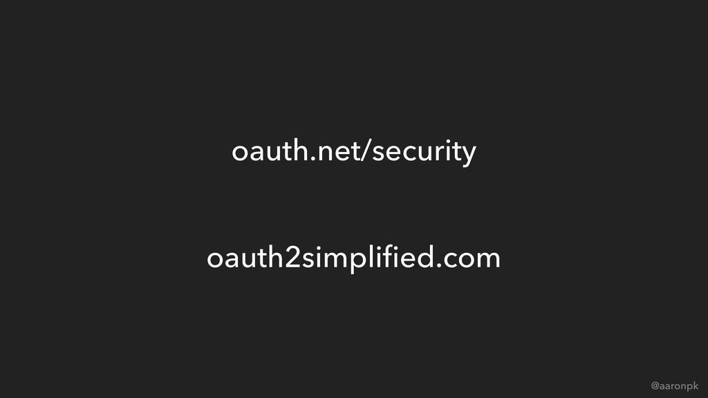 @aaronpk oauth.net/security oauth2simplified.com