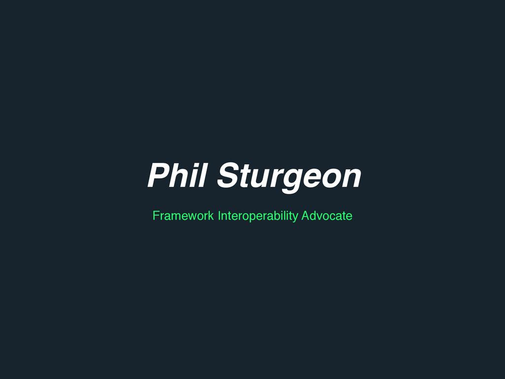 Phil Sturgeon Framework Interoperability Advoca...