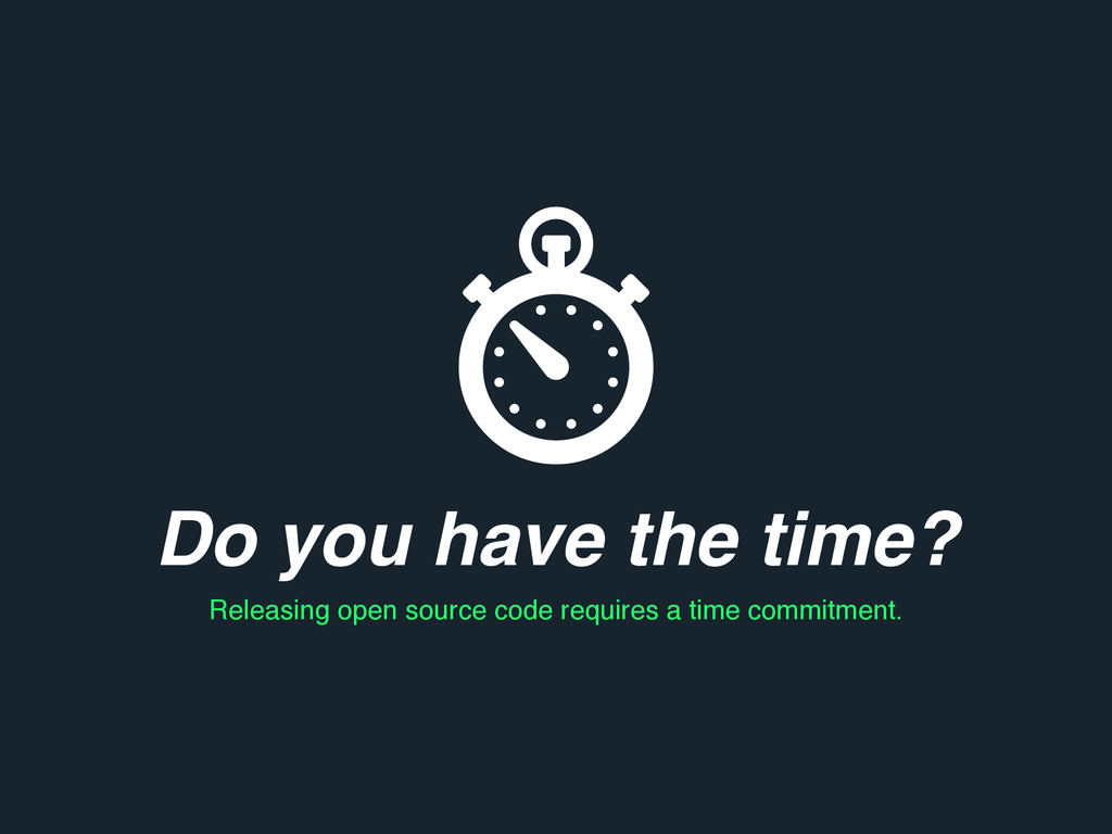 Do you have the time? Releasing open source cod...