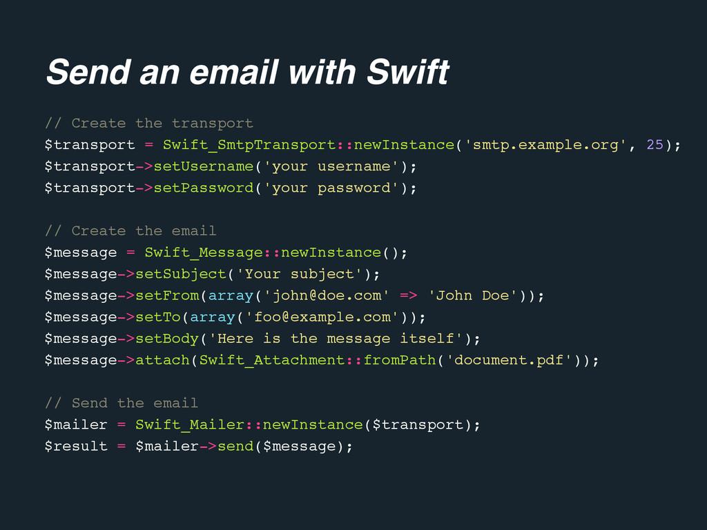 // Create the transport $transport = Swift_Smtp...