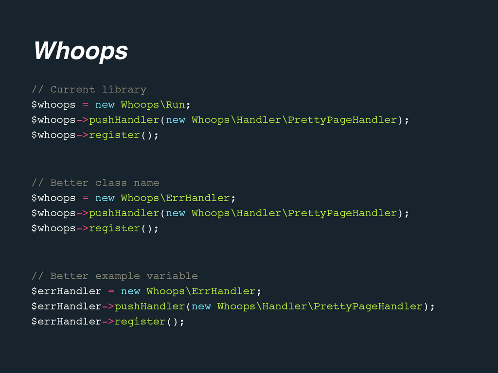 // Current library $whoops = new Whoops\Run; $w...