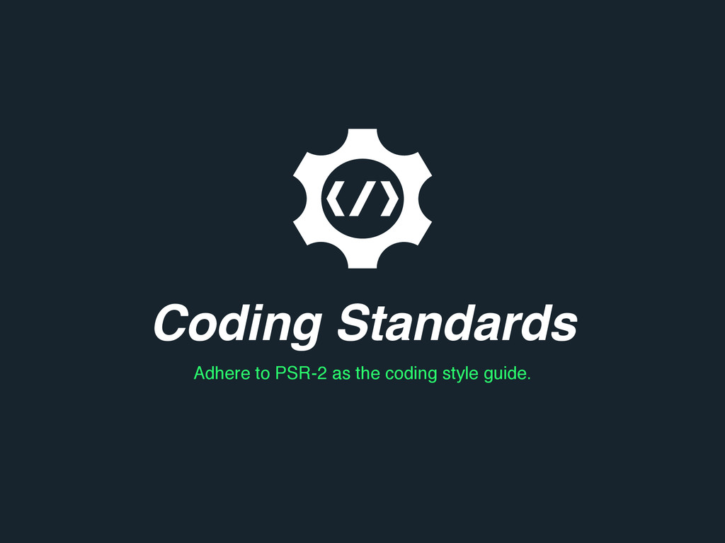 Coding Standards Adhere to PSR-2 as the coding ...