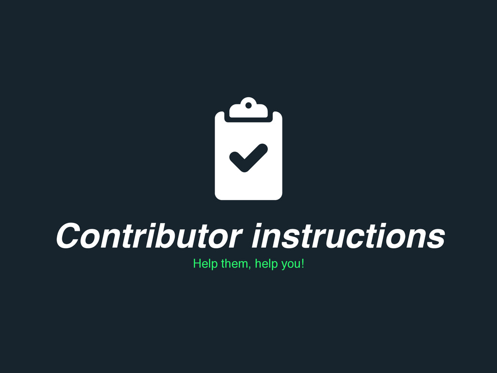 Contributor instructions Help them, help you!
