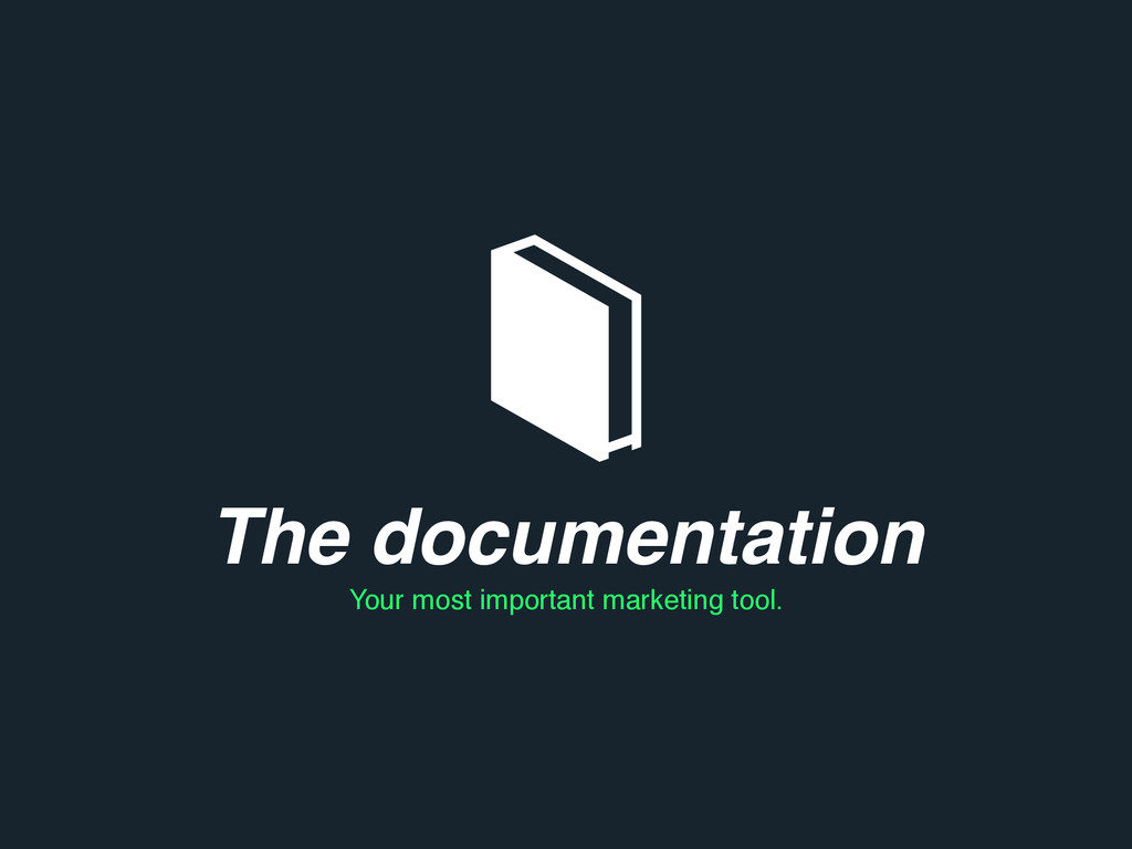 The documentation Your most important marketing...