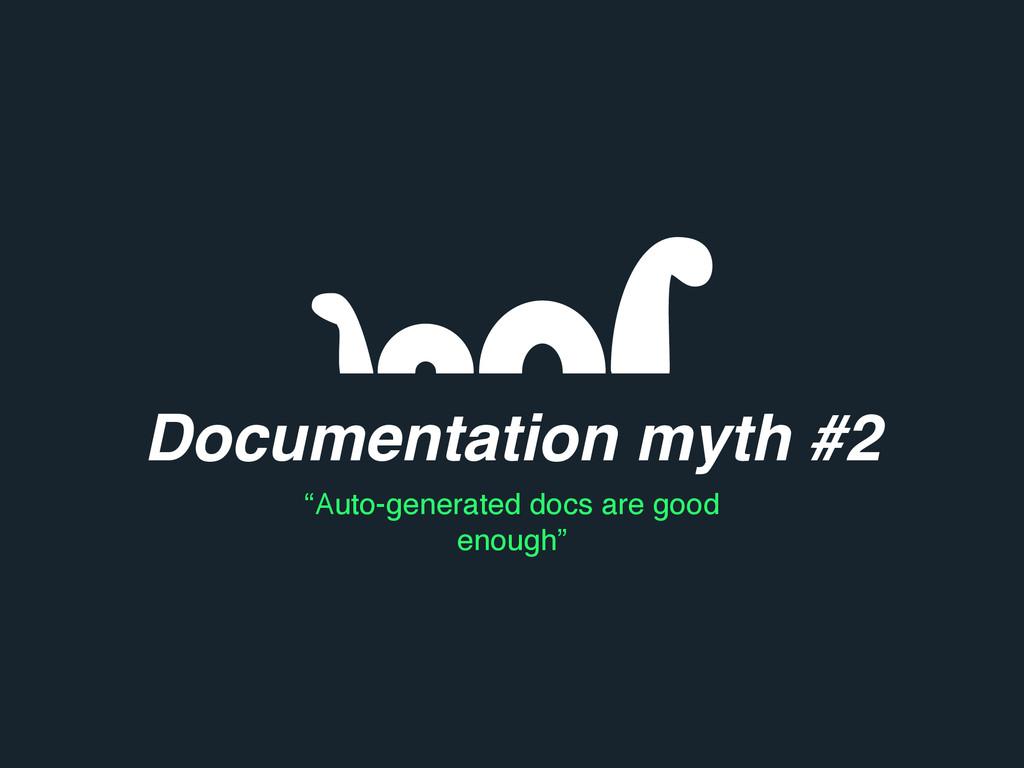 "Documentation myth #2 ""Auto-generated docs are ..."