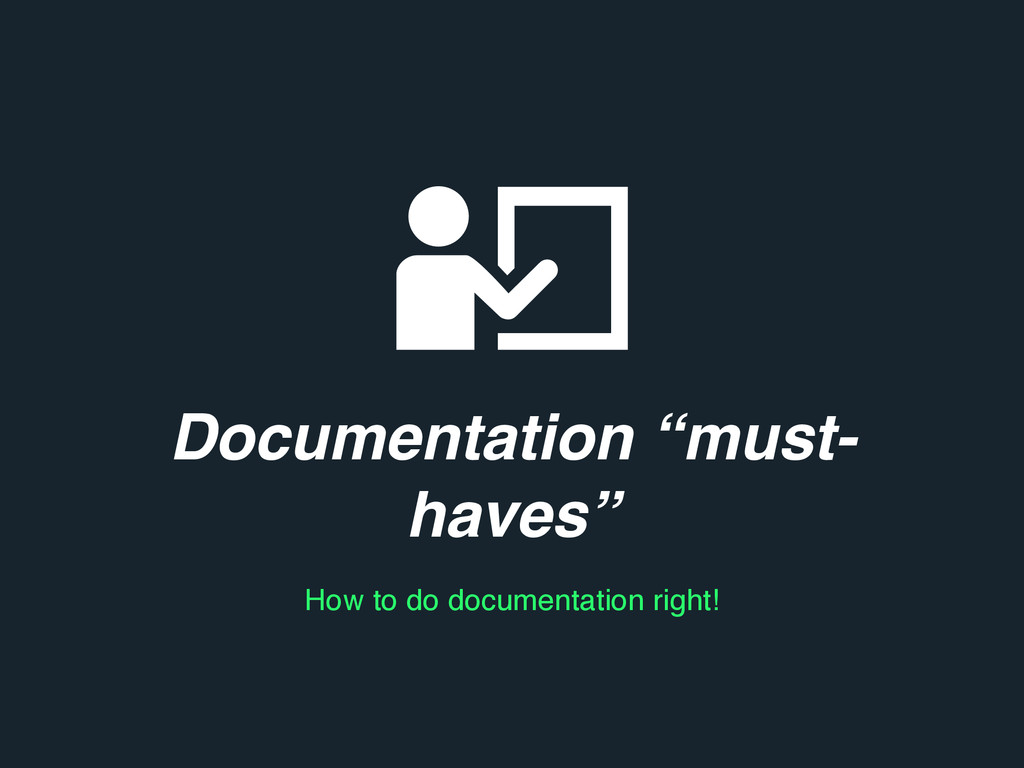 """Documentation """"must- haves"""" How to do documenta..."""