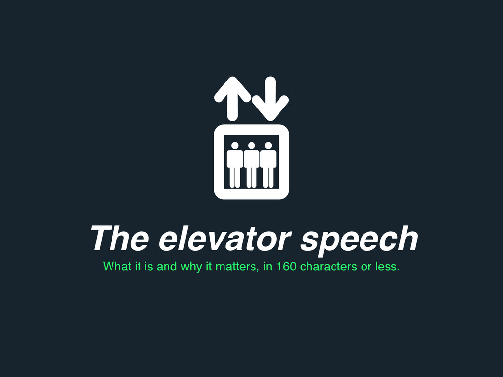 The elevator speech What it is and why it matte...