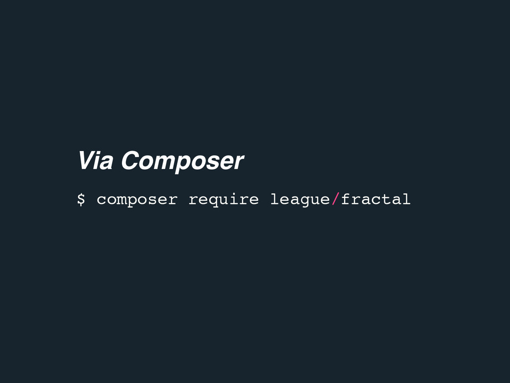 $ composer require league/fractal Via Composer