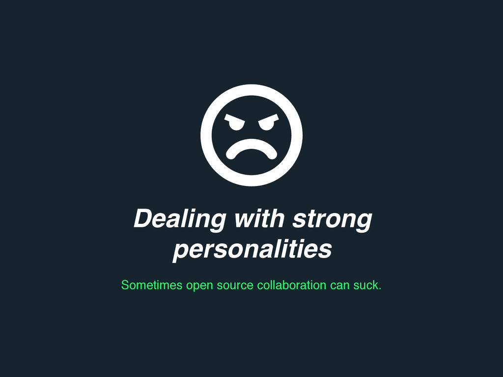 Dealing with strong personalities Sometimes ope...