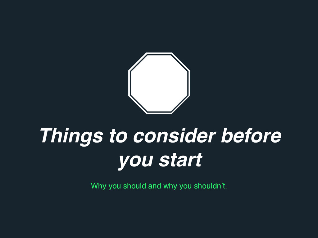 Things to consider before you start Why you sho...