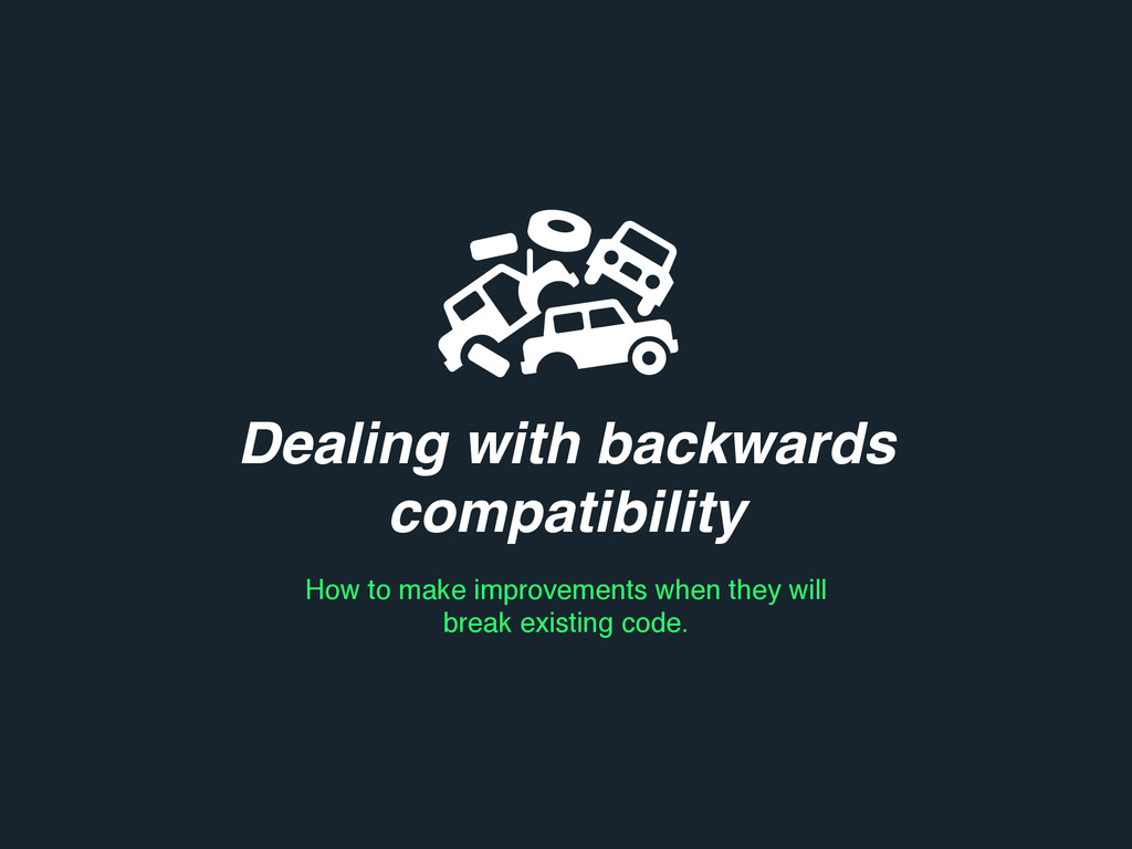 Dealing with backwards compatibility How to mak...