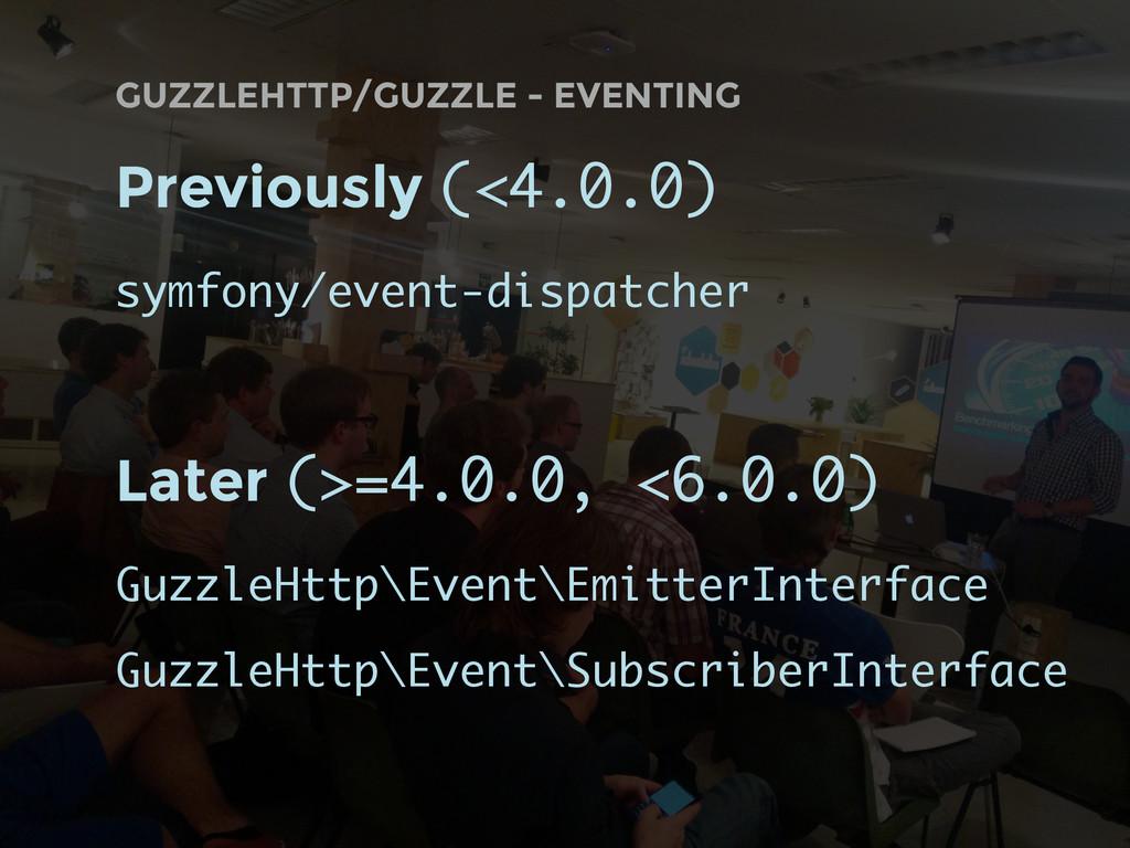 GUZZLEHTTP/GUZZLE - EVENTING Previously (<4.0.0...