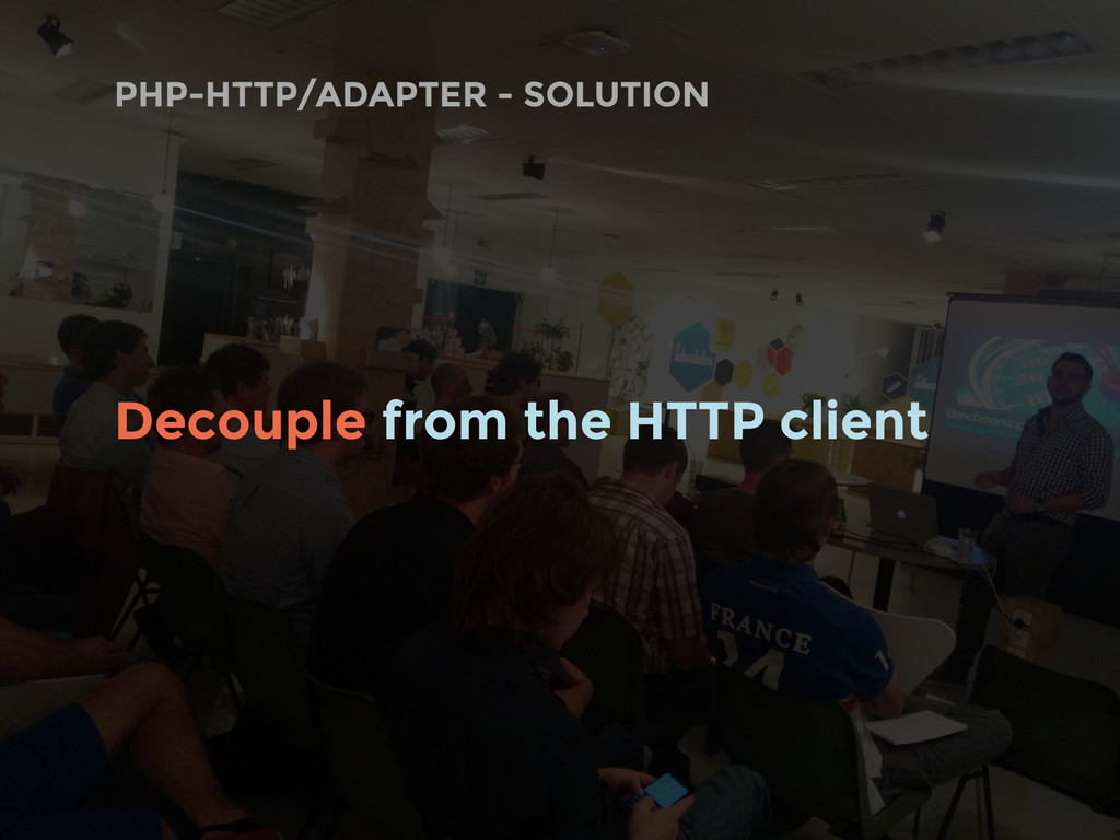 PHP-HTTP/ADAPTER - SOLUTION Decouple from the H...