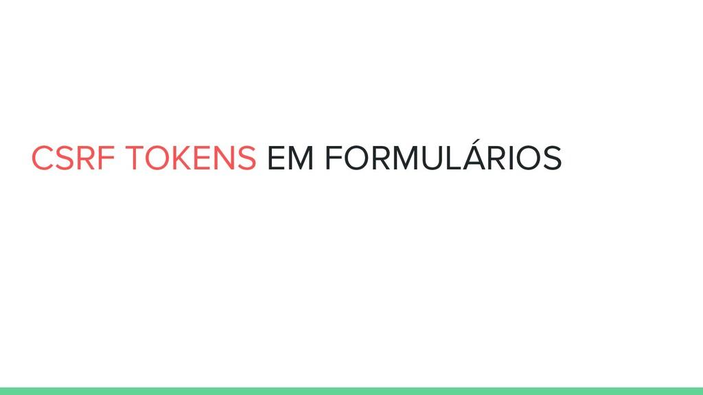 CSRF TOKENS EM FORMULÁRIOS
