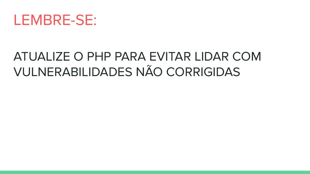 ATUALIZE O PHP PARA EVITAR LIDAR COM VULNERABIL...