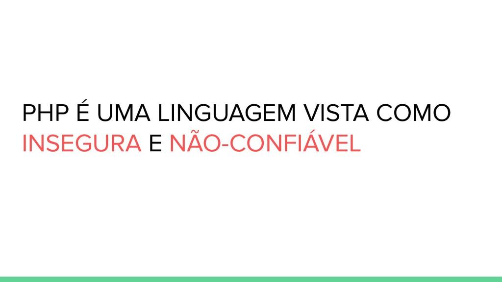 PHP É UMA LINGUAGEM VISTA COMO INSEGURA E NÃO-C...