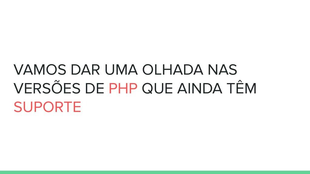 VAMOS DAR UMA OLHADA NAS VERSÕES DE PHP QUE AIN...