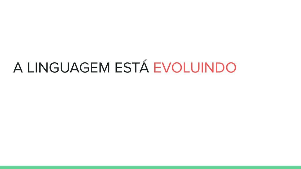 A LINGUAGEM ESTÁ EVOLUINDO