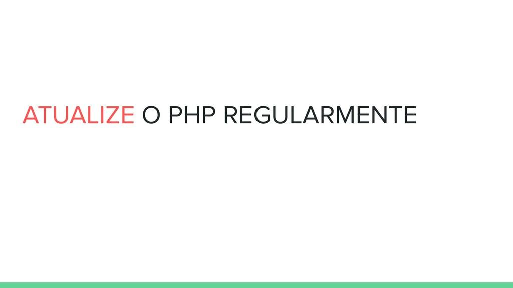 ATUALIZE O PHP REGULARMENTE