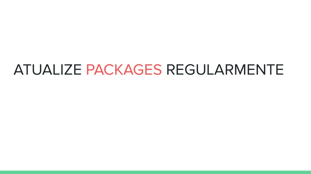 ATUALIZE PACKAGES REGULARMENTE