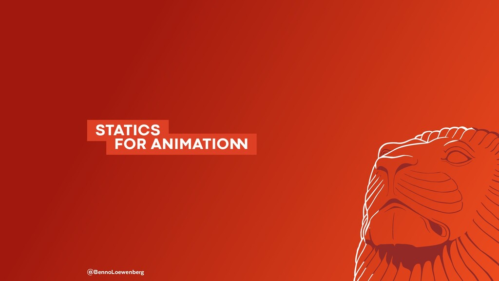 STATICS  FOR ANIMATIO� @BennoLoewenberg