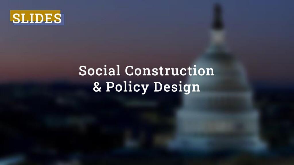 Social Construction Policy Design Videocast Slides Speaker Deck