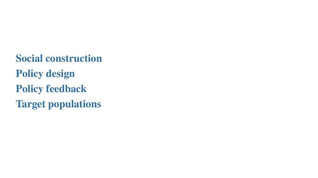 Policy design Social construction Policy feedba...