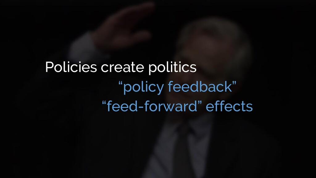 "Policies create politics ""policy feedback"" ""fee..."