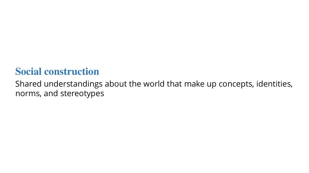 Social construction Shared understandings about...