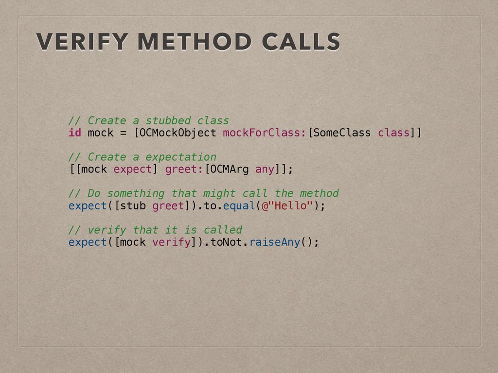 VERIFY METHOD CALLS // Create a stubbed class i...