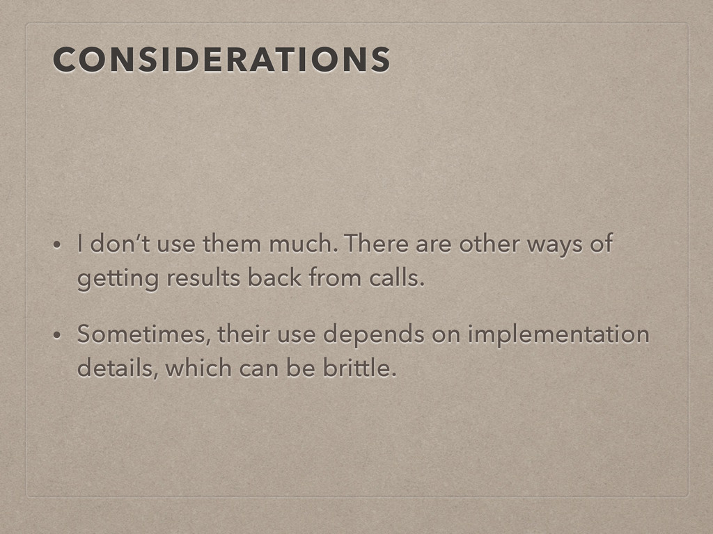 CONSIDERATIONS • I don't use them much. There a...