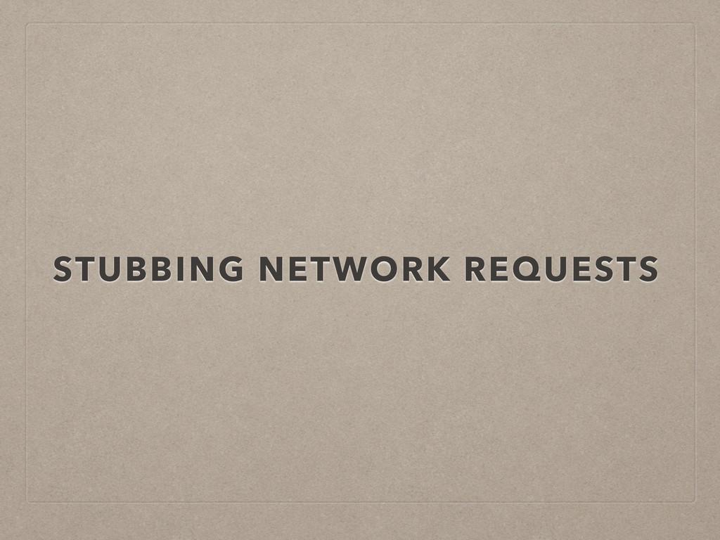 STUBBING NETWORK REQUESTS