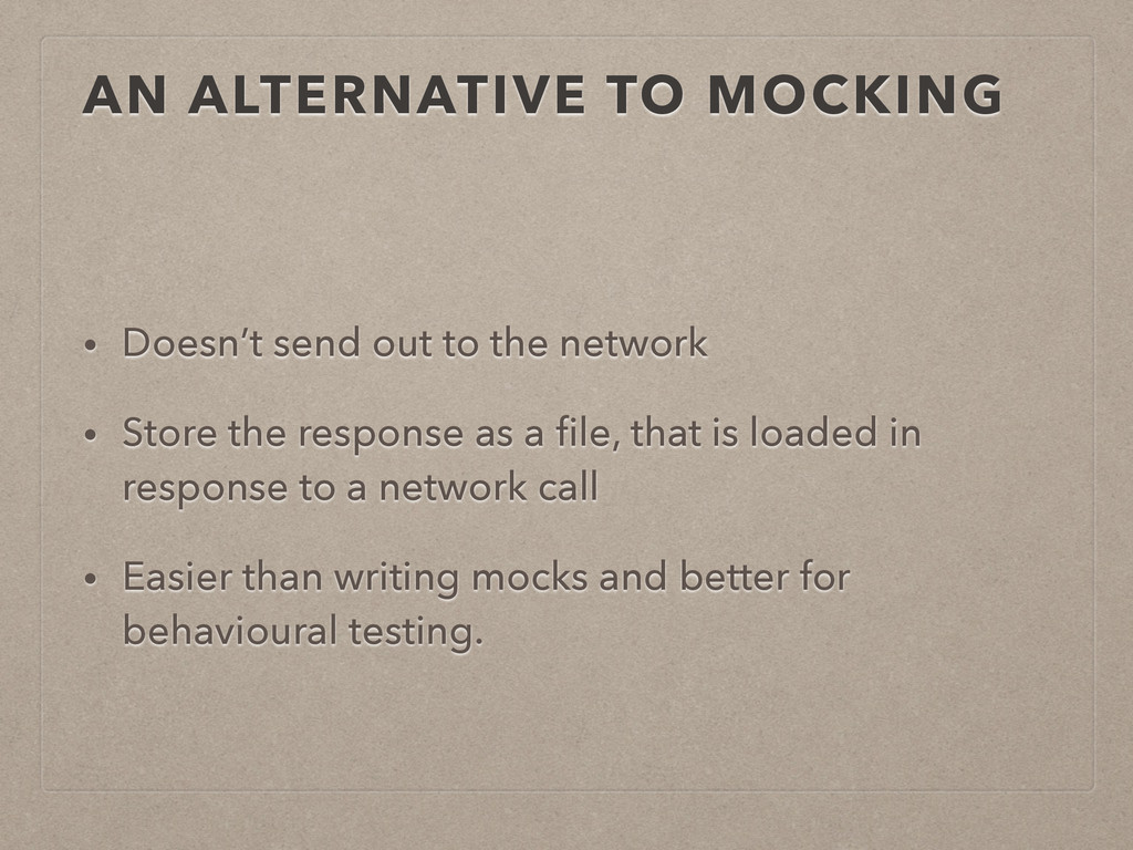 AN ALTERNATIVE TO MOCKING • Doesn't send out to...