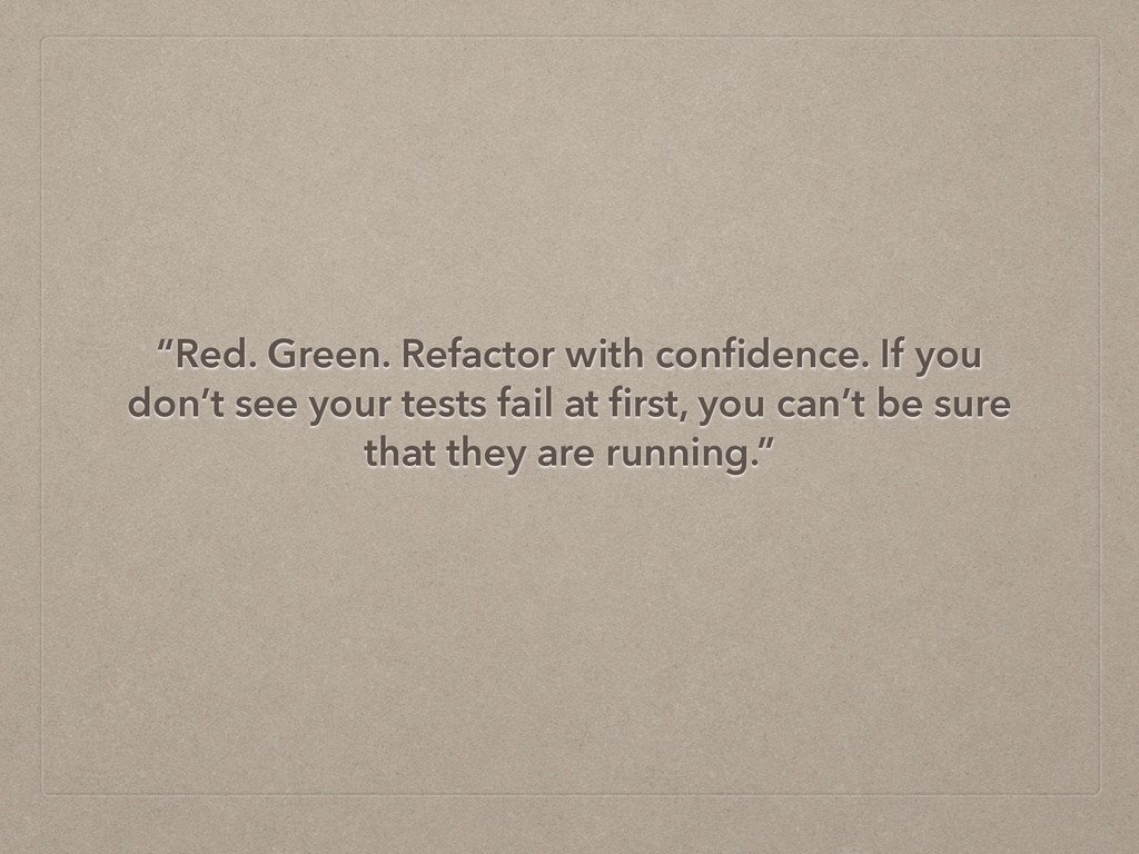 """""""Red. Green. Refactor with confidence. If you do..."""