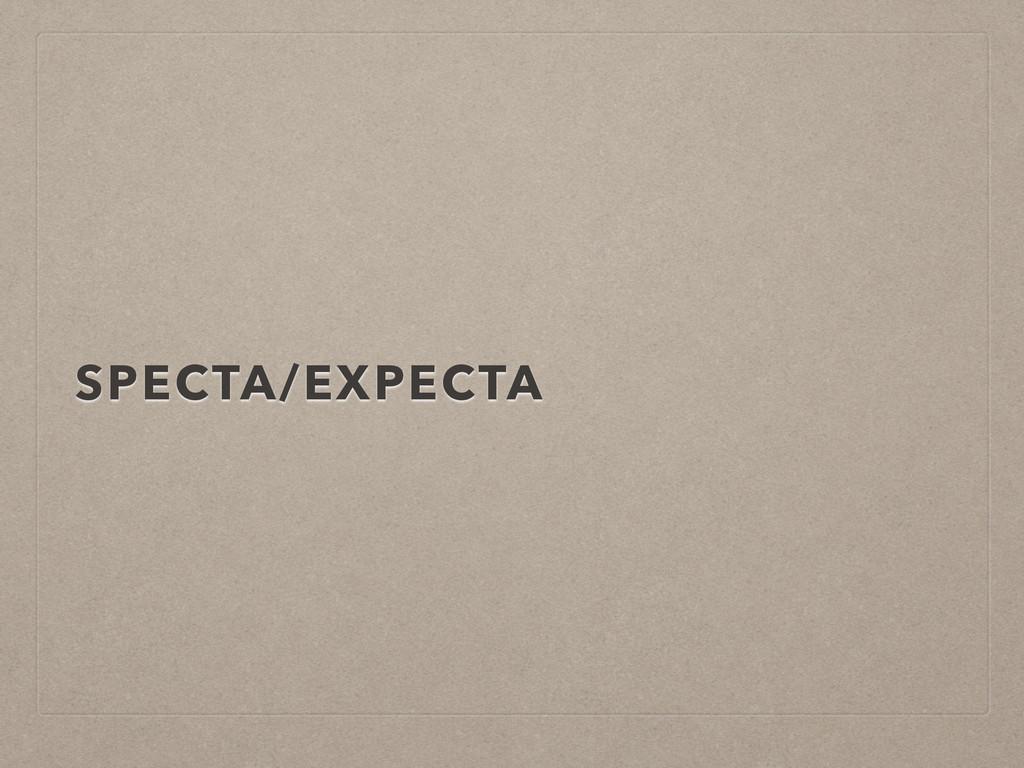 SPECTA/EXPECTA