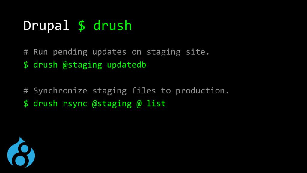 Drupal $ drush # Run pending updates on staging...