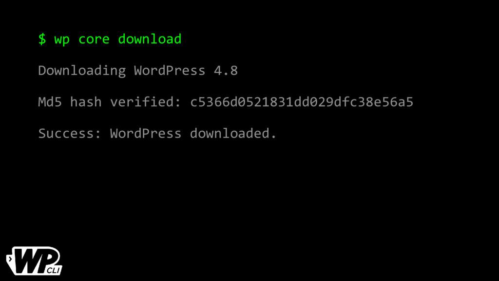 $ wp core download Downloading WordPress 4.8 Md...