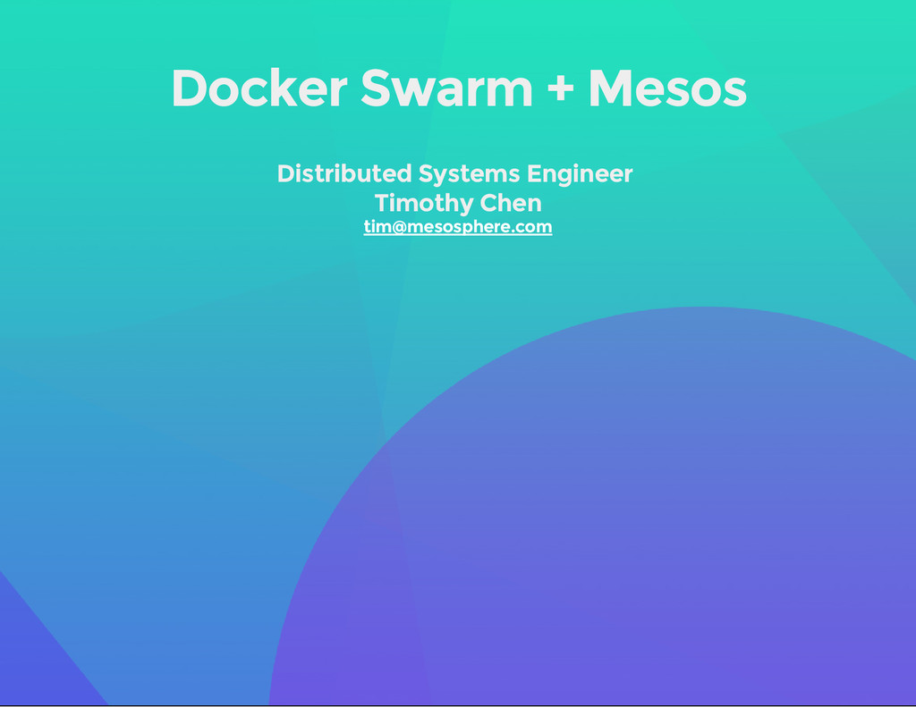 Docker Swarm + Mesos Distributed Systems Engine...
