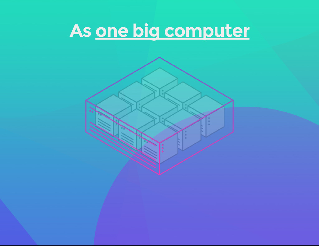 As one big computer