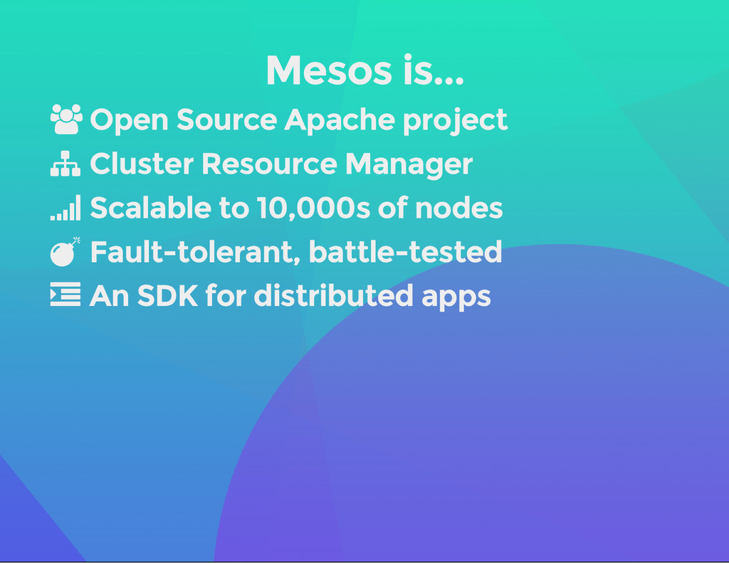 Mesos is...  Open Source Apache project  Clus...