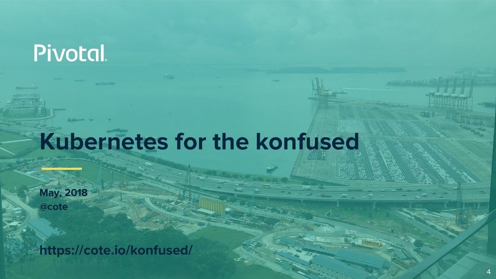 Kubernetes for the konfused May, 2018 @cote htt...